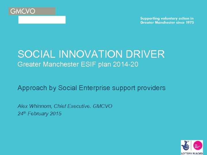 SOCIAL INNOVATION DRIVER Greater Manchester ESIF plan 2014 -20 Approach by Social Enterprise support