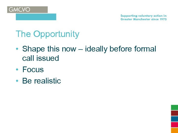 The Opportunity • Shape this now – ideally before formal call issued • Focus