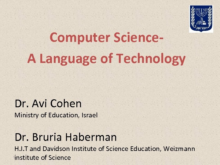Computer Science. A Language of Technology Dr. Avi Cohen Ministry of Education, Israel Dr.