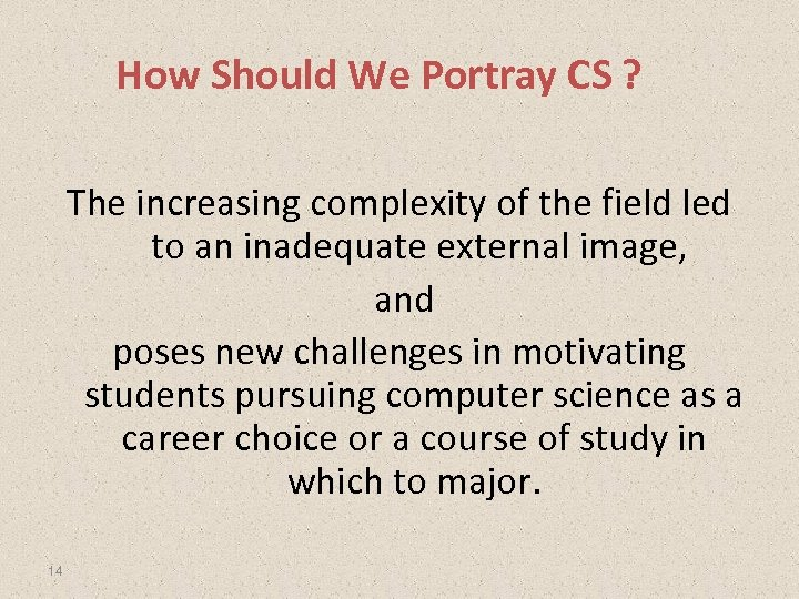 How Should We Portray CS ? The increasing complexity of the field led to