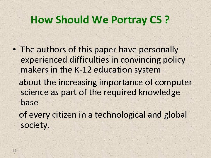 How Should We Portray CS ? • The authors of this paper have personally