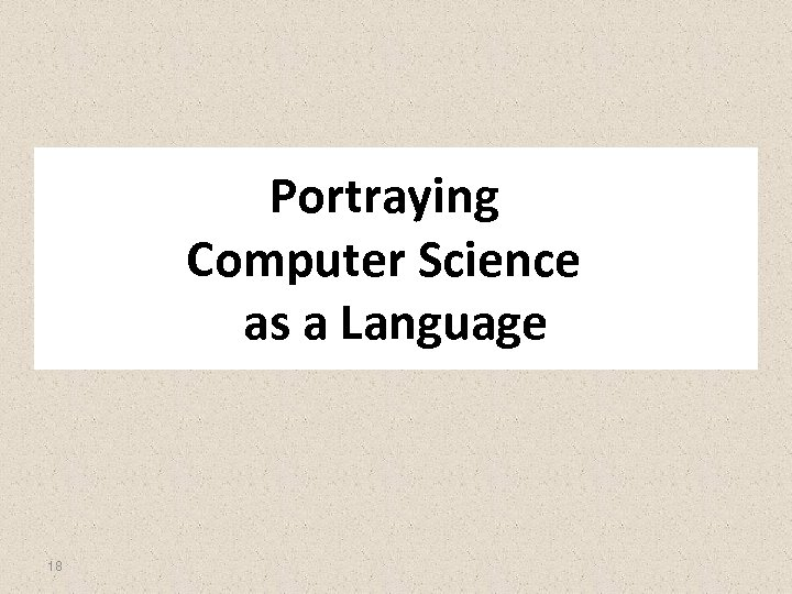 Portraying Computer Science as a Language 18