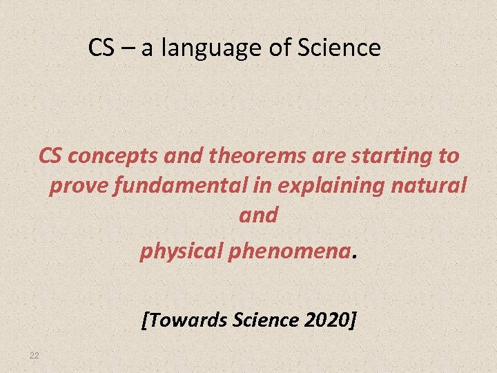 CS – a language of Science CS concepts and theorems are starting to prove