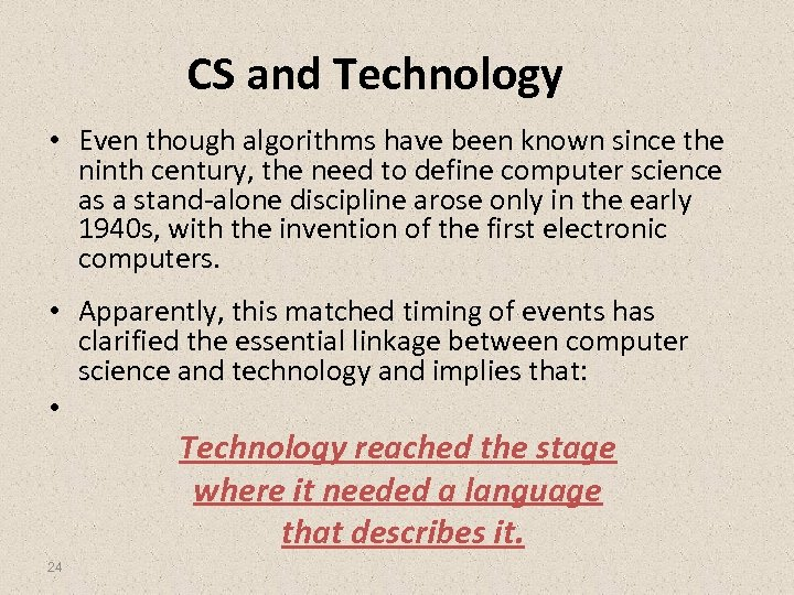 CS and Technology • Even though algorithms have been known since the ninth century,