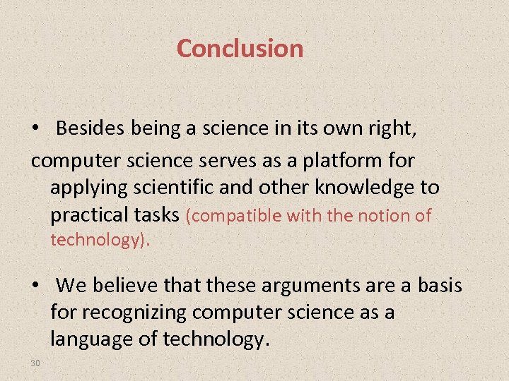 Conclusion • Besides being a science in its own right, computer science serves as