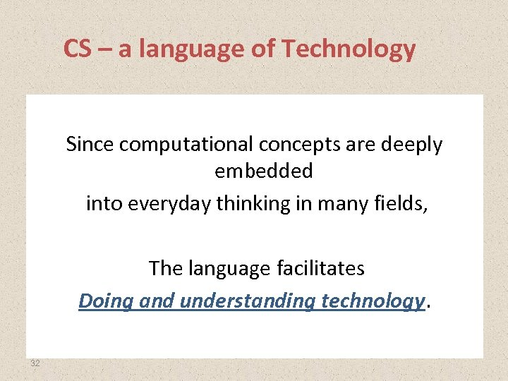 CS – a language of Technology Since computational concepts are deeply embedded into everyday