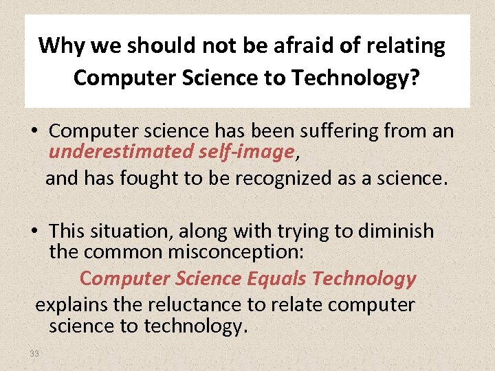 Why we should not be afraid of relating Computer Science to Technology? • Computer