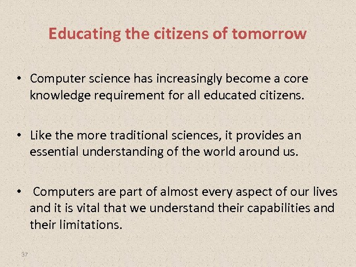Educating the citizens of tomorrow • Computer science has increasingly become a core knowledge