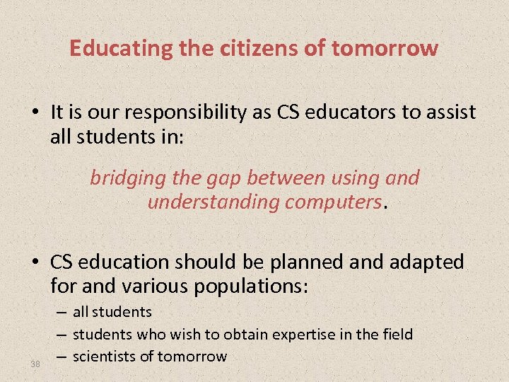 Educating the citizens of tomorrow • It is our responsibility as CS educators to