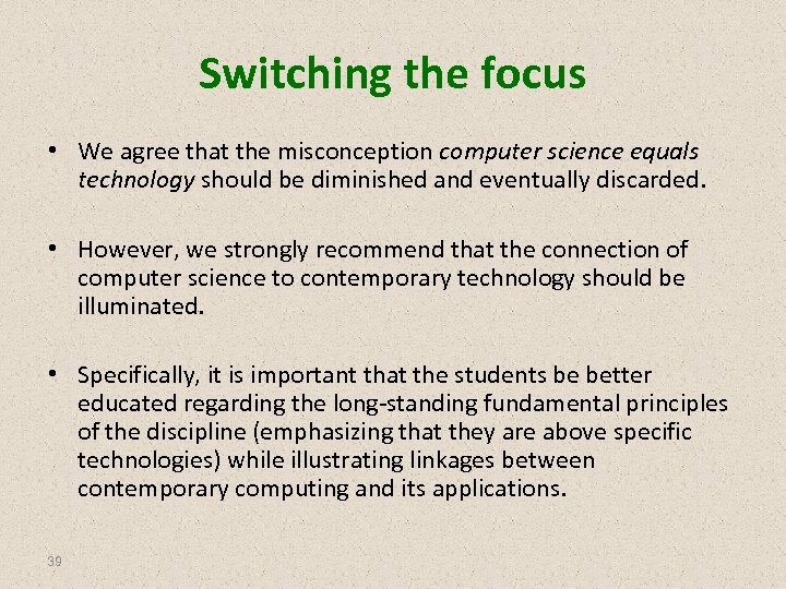 Switching the focus • We agree that the misconception computer science equals technology should