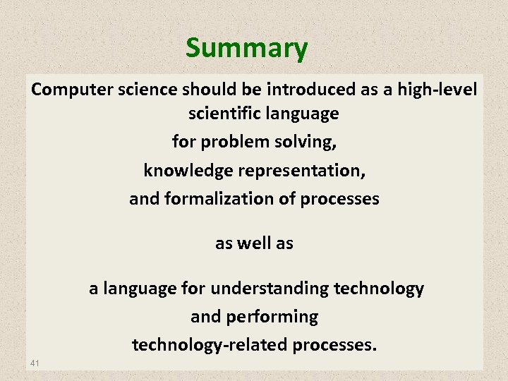 Summary Computer science should be introduced as a high-level scientific language for problem solving,