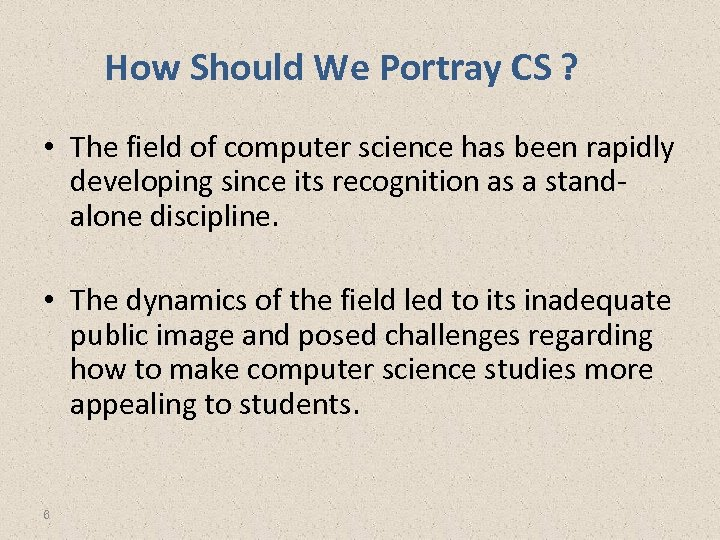 How Should We Portray CS ? • The field of computer science has been