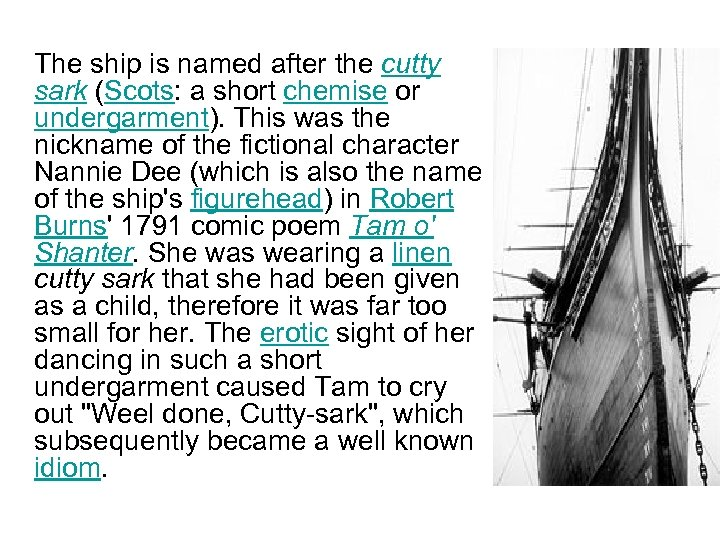 The ship is named after the cutty sark (Scots: a short chemise or undergarment).