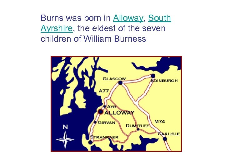 Burns was born in Alloway, South Ayrshire, the eldest of the seven children of