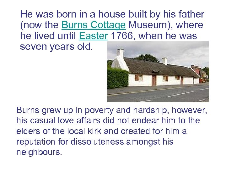 He was born in a house built by his father (now the Burns Cottage