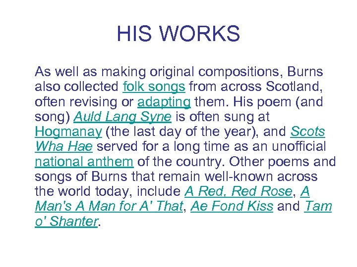 HIS WORKS As well as making original compositions, Burns also collected folk songs from