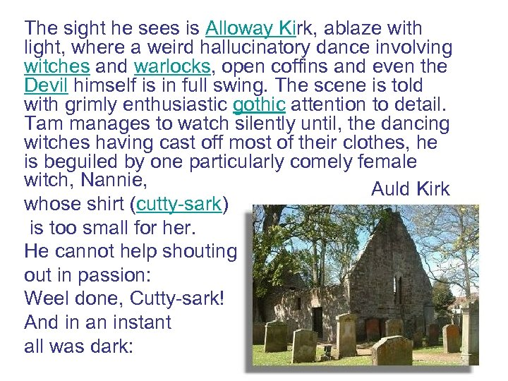 The sight he sees is Alloway Kirk, ablaze with light, where a weird hallucinatory