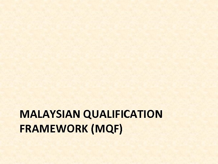 MALAYSIAN QUALIFICATION FRAMEWORK (MQF)