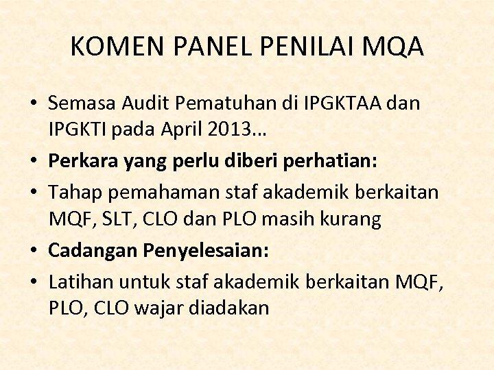 KOMEN PANEL PENILAI MQA • Semasa Audit Pematuhan di IPGKTAA dan IPGKTI pada April