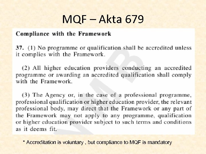 MQF – Akta 679 * Accreditation is voluntary , but compliance to MQF is