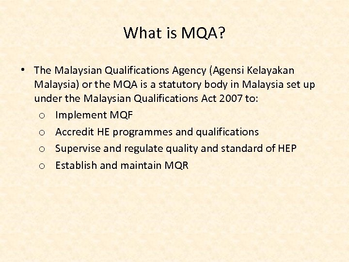 What is MQA? • The Malaysian Qualifications Agency (Agensi Kelayakan Malaysia) or the MQA