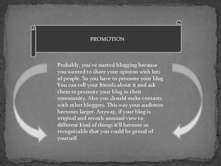 PROMOTION Probably, you've started blogging because you wanted to share your opinion with lots