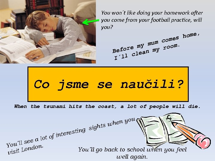 You won´t like doing your homework after you come from your football practice, will
