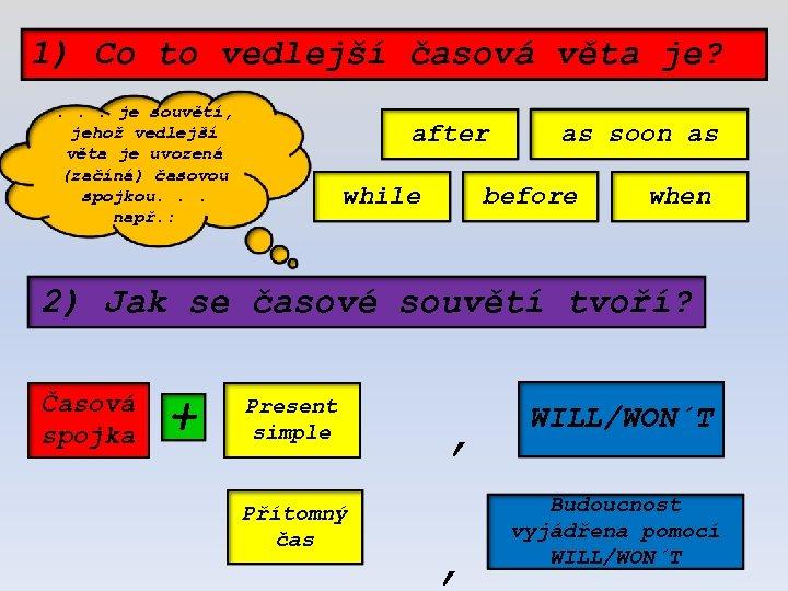 1) Co to vedlejší časová věta je? . . . je souvětí, jehož vedlejší