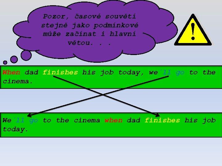 Pozor, časové souvětí stejně jako podmínkové může začínat i hlavní větou. . . When