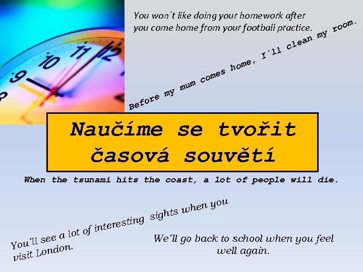 You won´t like doing your homework after you come home from your football practice.