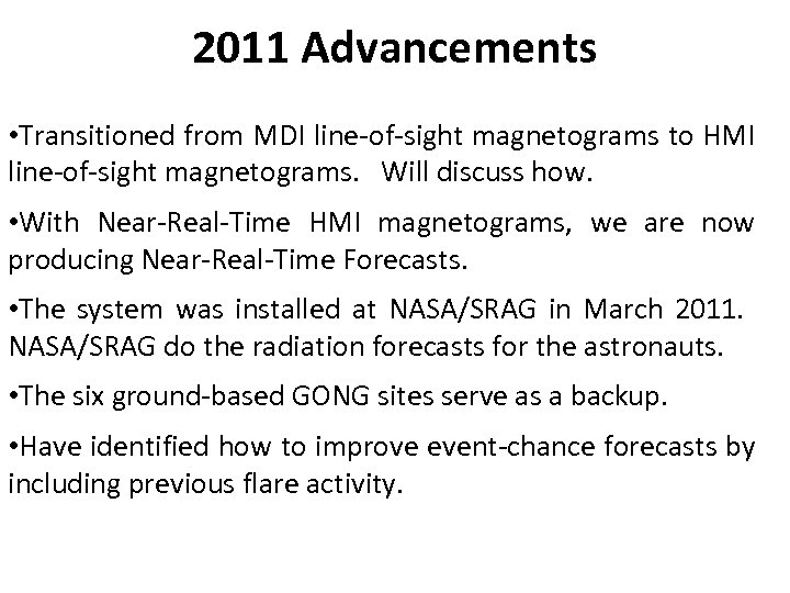 2011 Advancements • Transitioned from MDI line-of-sight magnetograms to HMI line-of-sight magnetograms. Will discuss