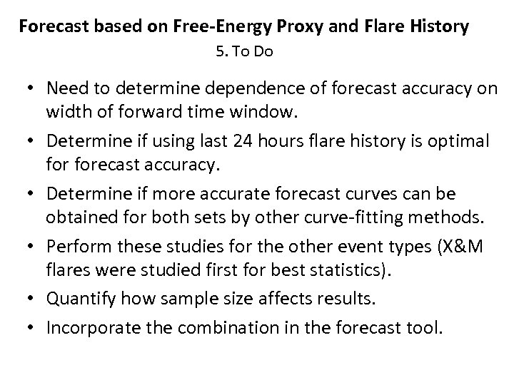 Forecast based on Free-Energy Proxy and Flare History 5. To Do • Need to