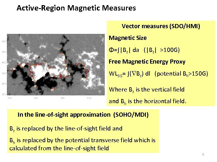 Active-Region Magnetic Measures Vector measures (SDO/HMI) Magnetic Size Φ=∫|Bz| da (|Bz| >100 G) Free