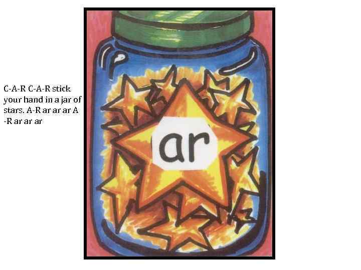 C-A-R stick your hand in a jar of stars. A-R ar ar ar A