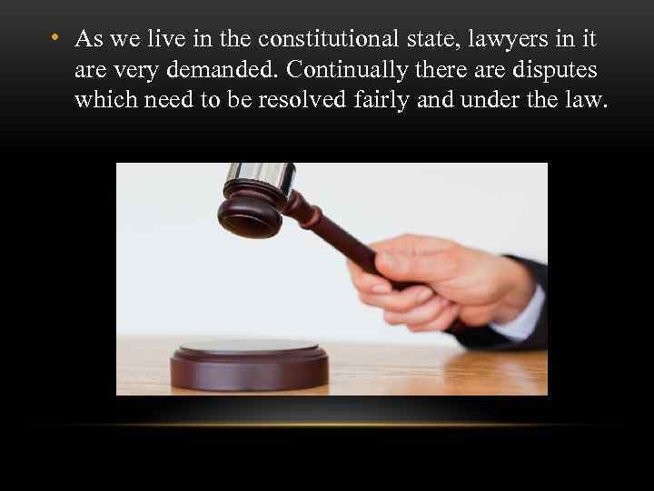 • As we live in the constitutional state, lawyers in it are very