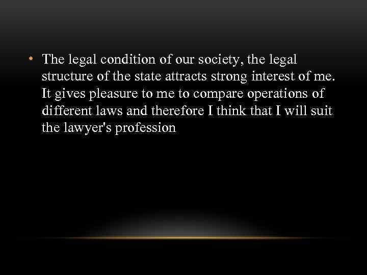 • The legal condition of our society, the legal structure of the state