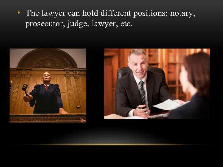 • The lawyer can hold different positions: notary, prosecutor, judge, lawyer, etc.