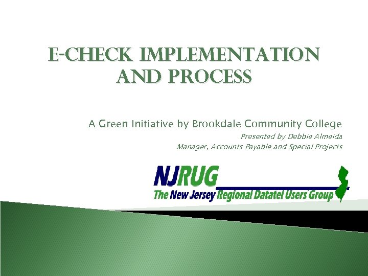E-Check Implementation and Process A Green Initiative by Brookdale Community College Presented by Debbie