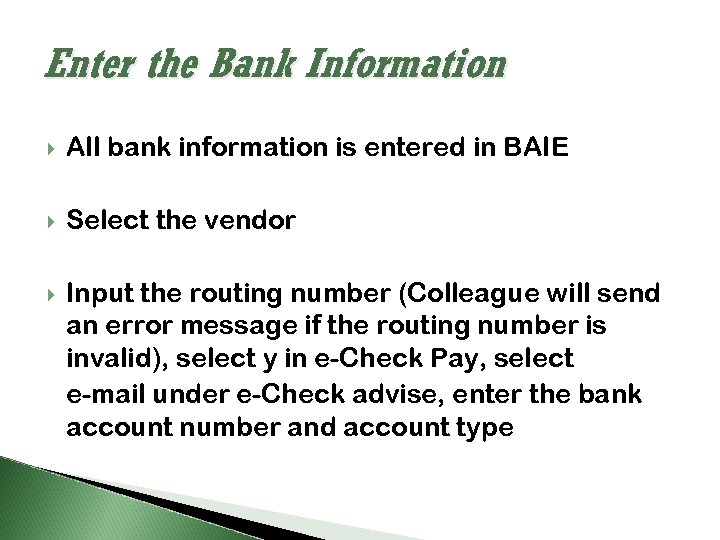Enter the Bank Information All bank information is entered in BAIE Select the vendor
