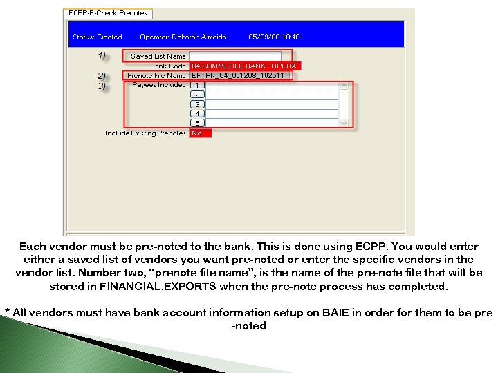 Each vendor must be pre-noted to the bank. This is done using ECPP. You