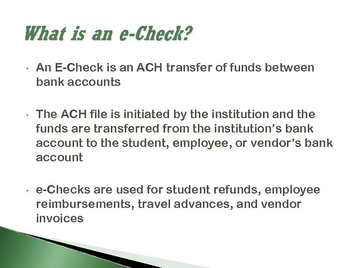 What is an e-Check? • An E-Check is an ACH transfer of funds between