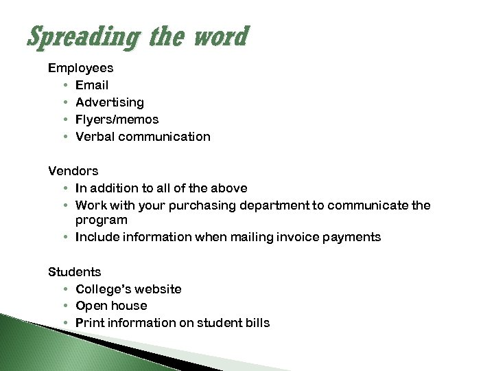 Spreading the word Employees • Email • Advertising • Flyers/memos • Verbal communication Vendors