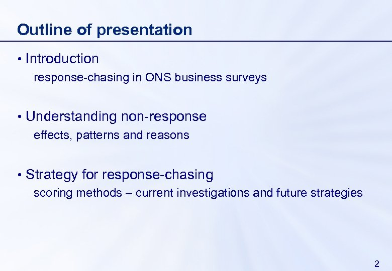 Outline of presentation • Introduction response-chasing in ONS business surveys • Understanding non-response effects,