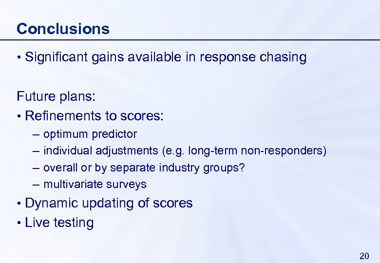 Conclusions • Significant gains available in response chasing Future plans: • Refinements to scores: