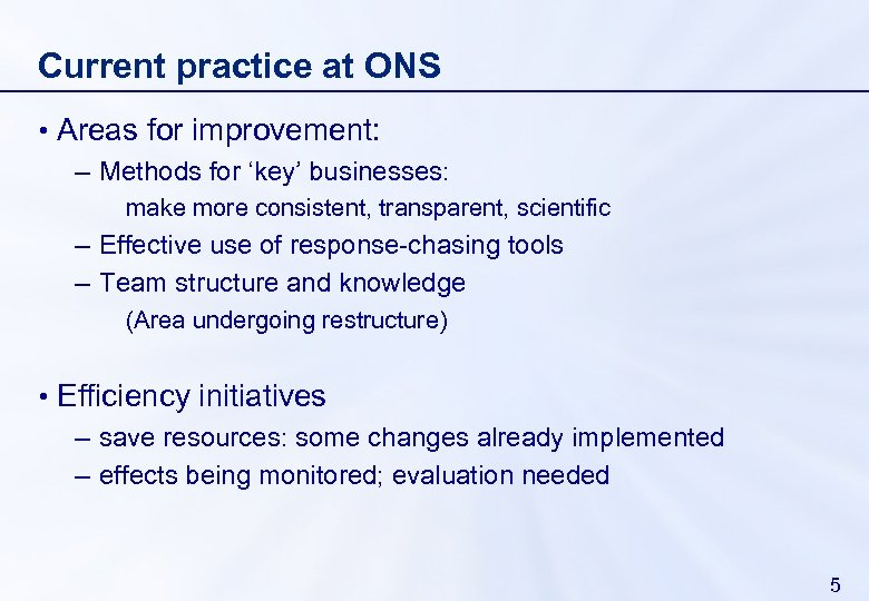 Current practice at ONS • Areas for improvement: – Methods for 'key' businesses: make