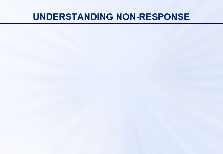 UNDERSTANDING NON-RESPONSE