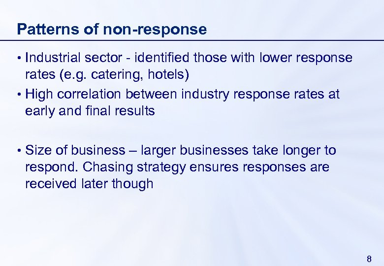 Patterns of non-response • Industrial sector - identified those with lower response rates (e.