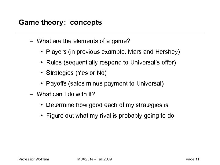 Game theory: concepts – What are the elements of a game? • Players (in