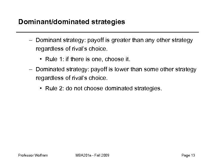Dominant/dominated strategies – Dominant strategy: payoff is greater than any other strategy regardless of
