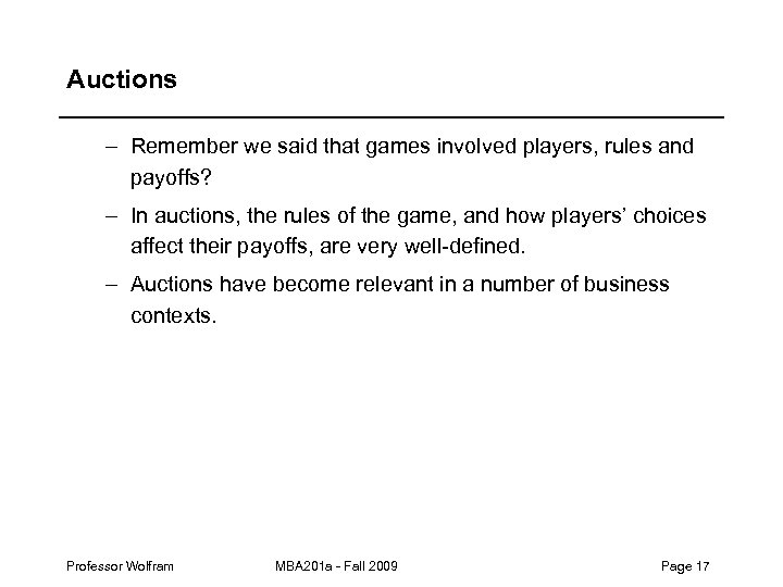 Auctions – Remember we said that games involved players, rules and payoffs? – In